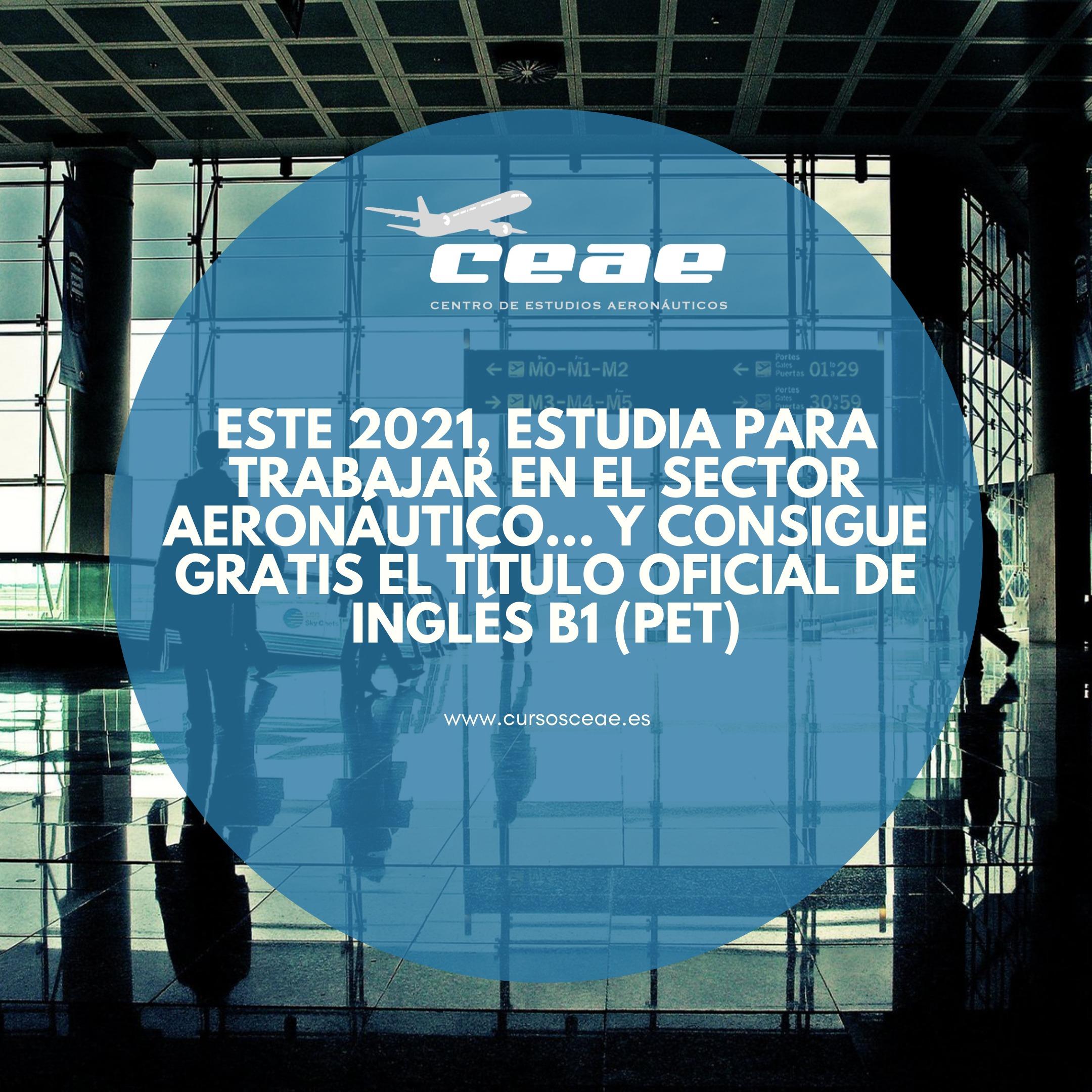 Este 2021, estudia para trabajar en el sector aeronáutico… Y consigue gratis el título oficial de inglés B1 (PET)