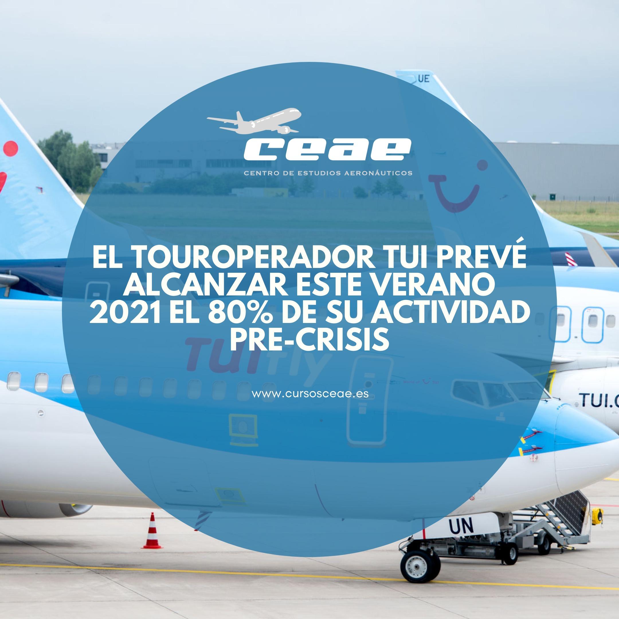 El touroperador TUI prevé alcanzar este verano 2021 el 80% de su actividad pre-crisis