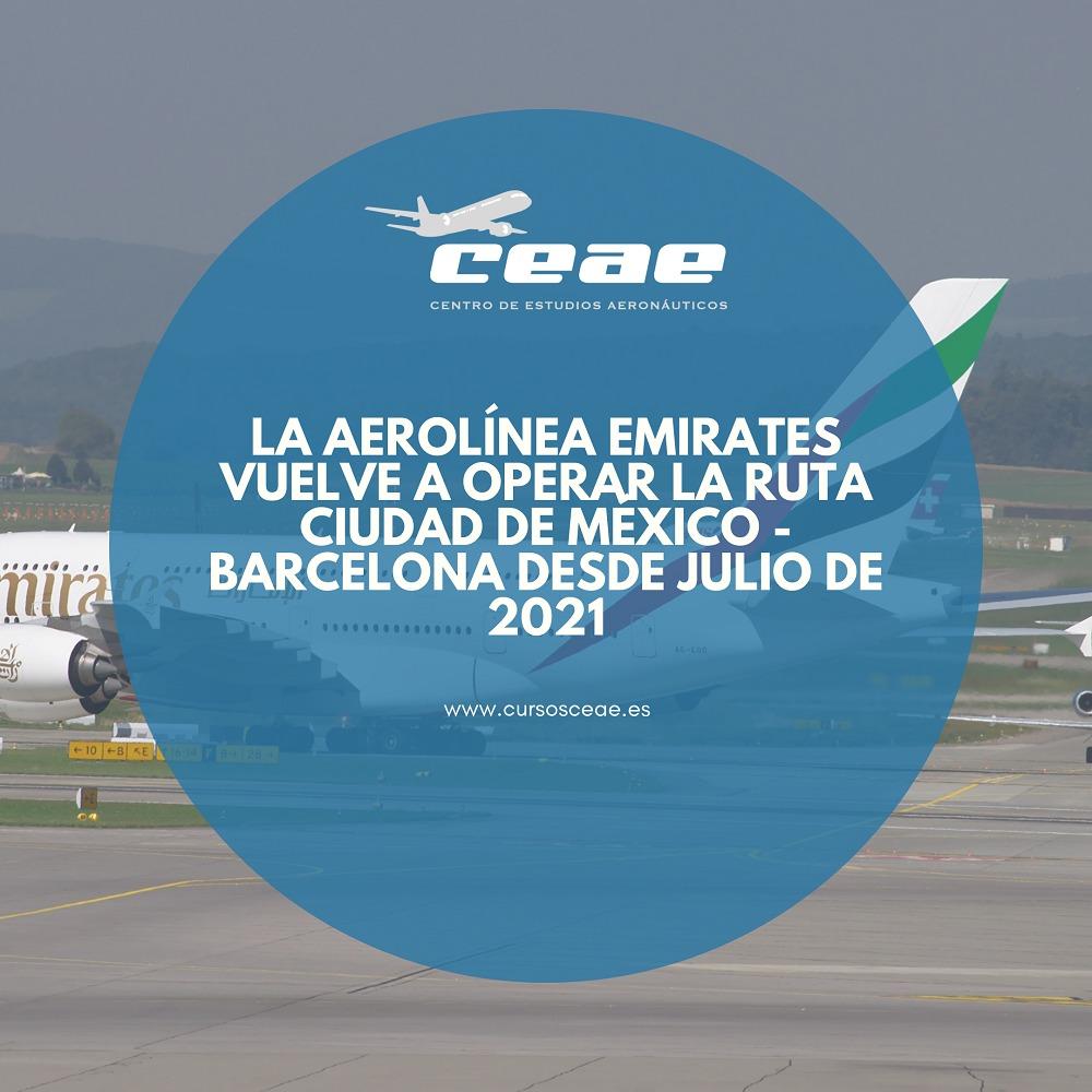 La aerolínea Emirates vuelve a operar la ruta Ciudad de México – Barcelona desde julio de 2021